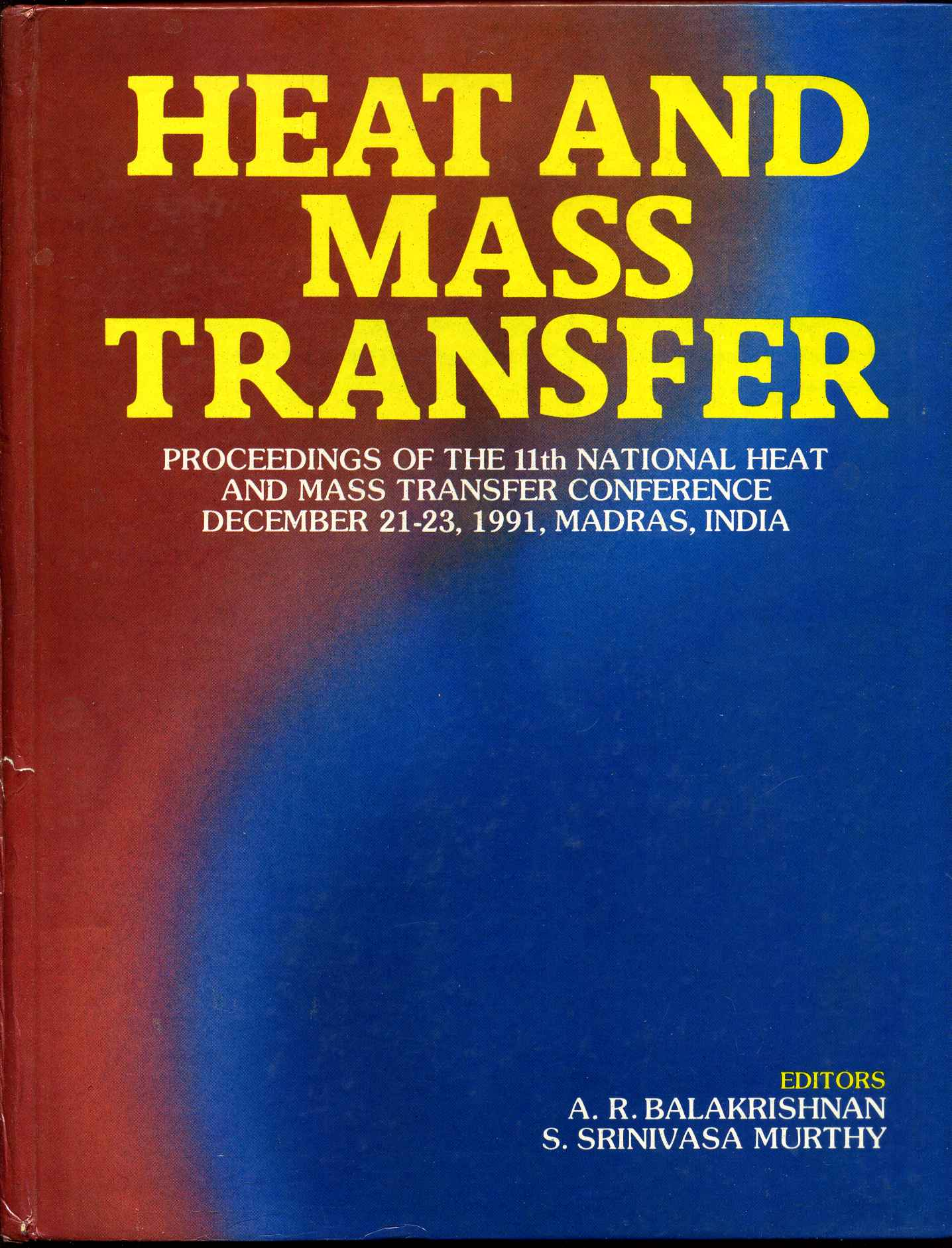 HEAT AND MASS TRANSFER  Proceedings of the 11th National Heat and Mass  Transfer Conference  December 21-23, Madras, India by A  R  Balakrishnan,  S