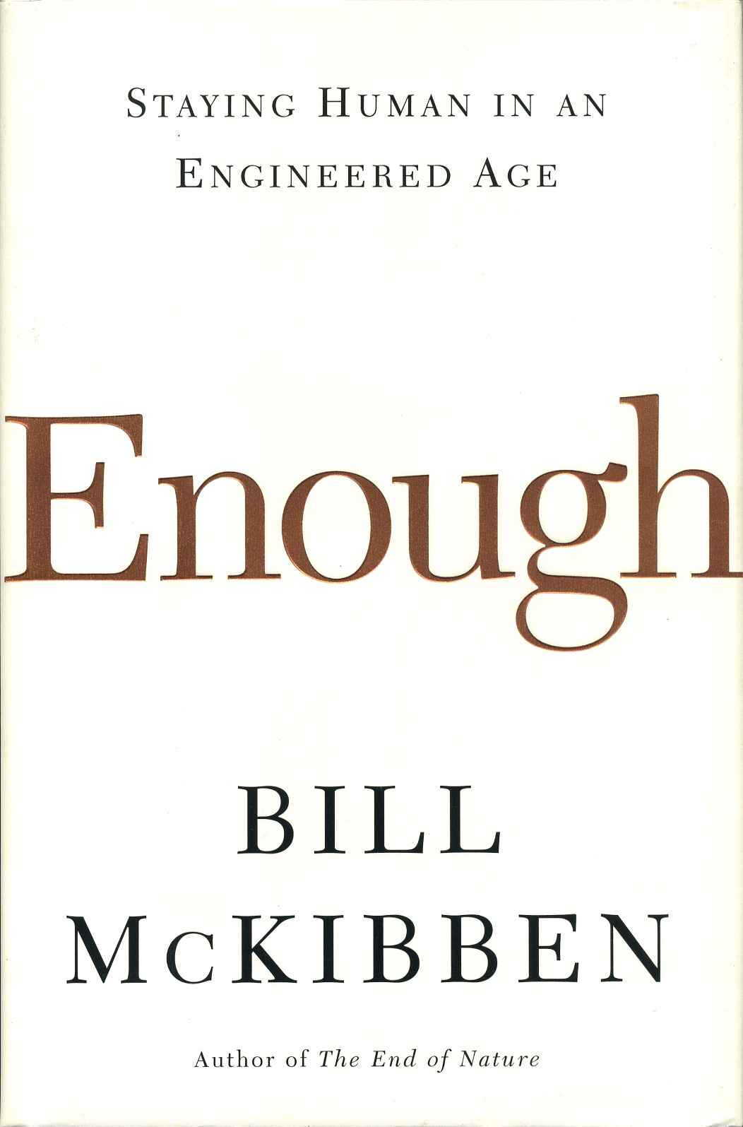 Enough: Staying Human in an Engineered Age.