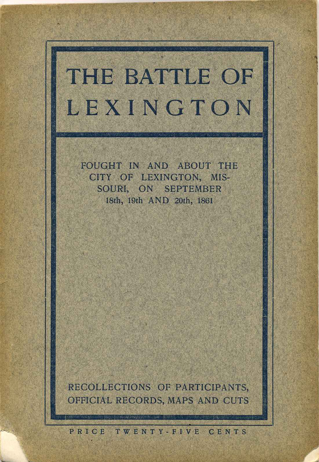 THE BATTLE OF LEXINGTON Fought in and around the City of Lexington,  Missouri, on September 18th, 19th and 20th, by forces Under Command of  Colonel
