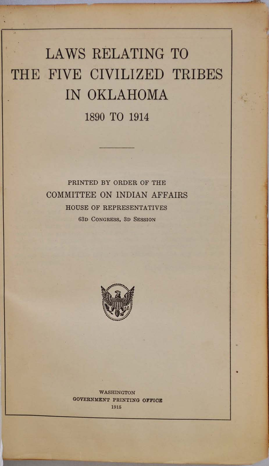 Laws Relating To The Five Civilized Tribes In Oklahoma  Printed By Order Of The Committee On Indian Affairs House Of Representatives 63d