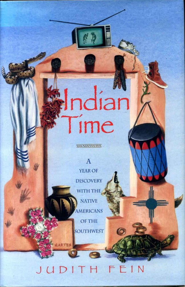 INDIAN TIME. A Year of Discovery with the Native Americans of the Southwest. Judith Fein.
