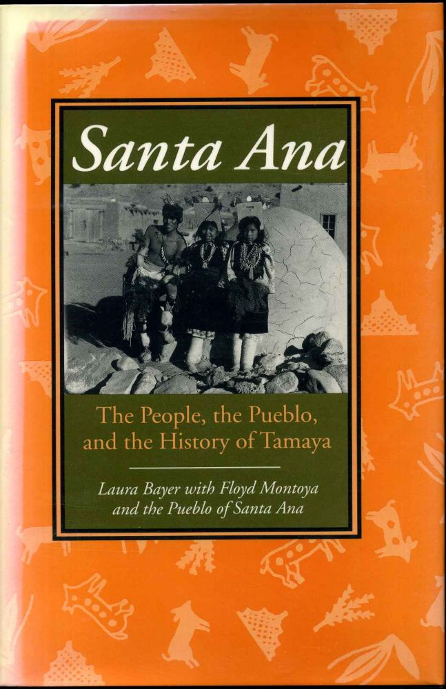 SANTA ANA. The People, the Pueblo, and the History of Tamaya. Laura Bayer, Floyd Montoya.