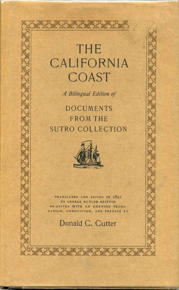 THE CALIFORNIA COAST. A Bilingual Edition of Documents from the Sutro Collection. Originally Translated and Edited in 1891 by George Butler Griffin. Donald C. Cutter.