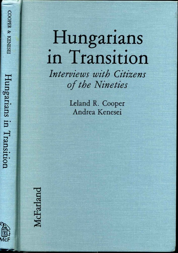 HUNGARIANS IN TRANSITION. Interviews with Citizens of the Nineties. Leland R. Cooper, Andrea Kenesei.