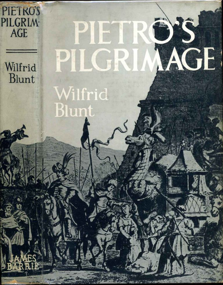 PIETRO'S PILGRIMAGE. A Journey to India and Back at the Beginning of the Seventeenth Century. Wilfred Blunt.
