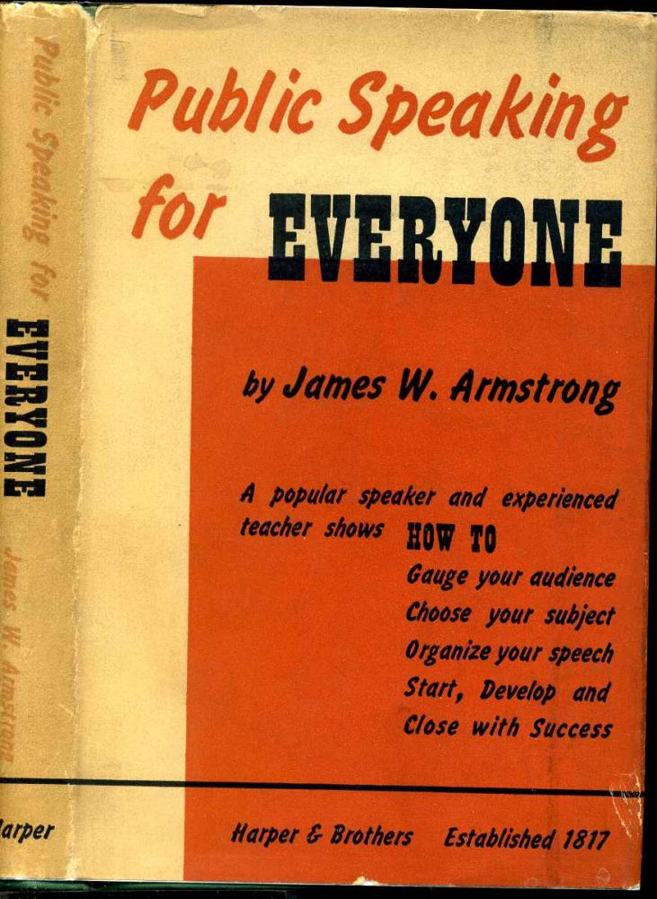 PUBLIC SPEAKING FOR EVERYONE. A Practical Handbook. James W. Armstrong.