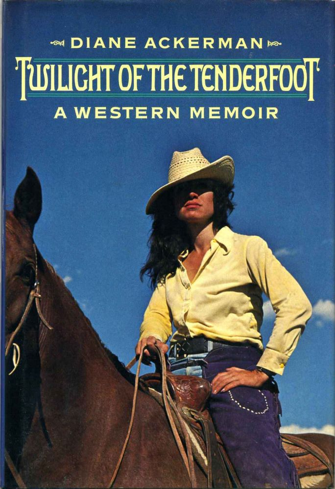 TWILIGHT OF THE TENDERFOOT. A Western Memoir. Diane Ackerman.