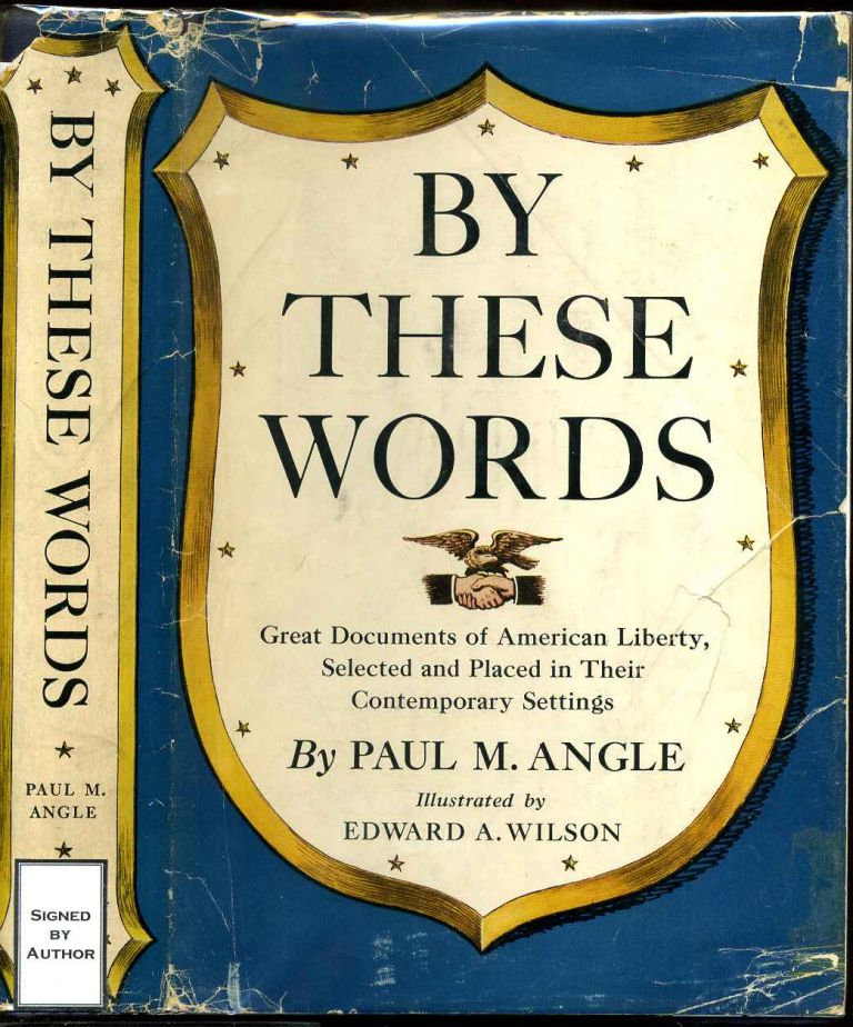BY THESE WORDS. Great Documents of American Liberty, Selected and Placed in Their Contemporary Settings. Signed and inscribed by the author. Paul M. Angle.