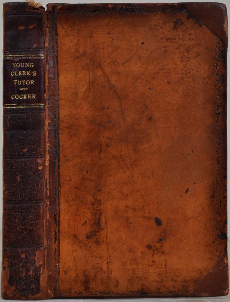 THE YOUNG CLERK'S TUTOR ENLARGED: Being a most usefull Collection of the Best Presidents of Recognizances, Obligations, Conditions, Acquittances, Bills of Sale, Warrants of Attorney, &c. As Also All the Names of Men and Women in Latin; with the Day. Edward Cocker.