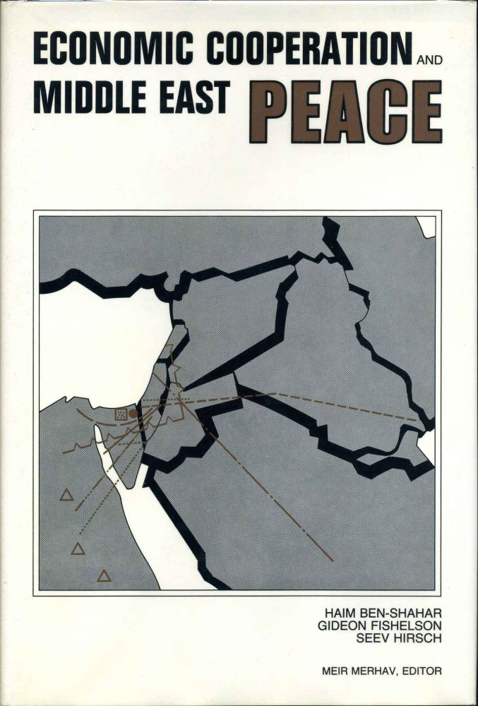 ECONOMIC COOPERATION AND MIDDLE EAST PEACE. Haim Ben-Shahar, Gideon Fishelson, Seev Hirsch.
