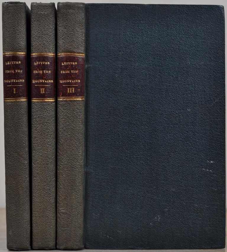 LETTERS FROM THE MOUNTAINS; Being the Real Correspondence of a Lady Between the Years 1773 and 1803. In three volumes. Anne Grant.