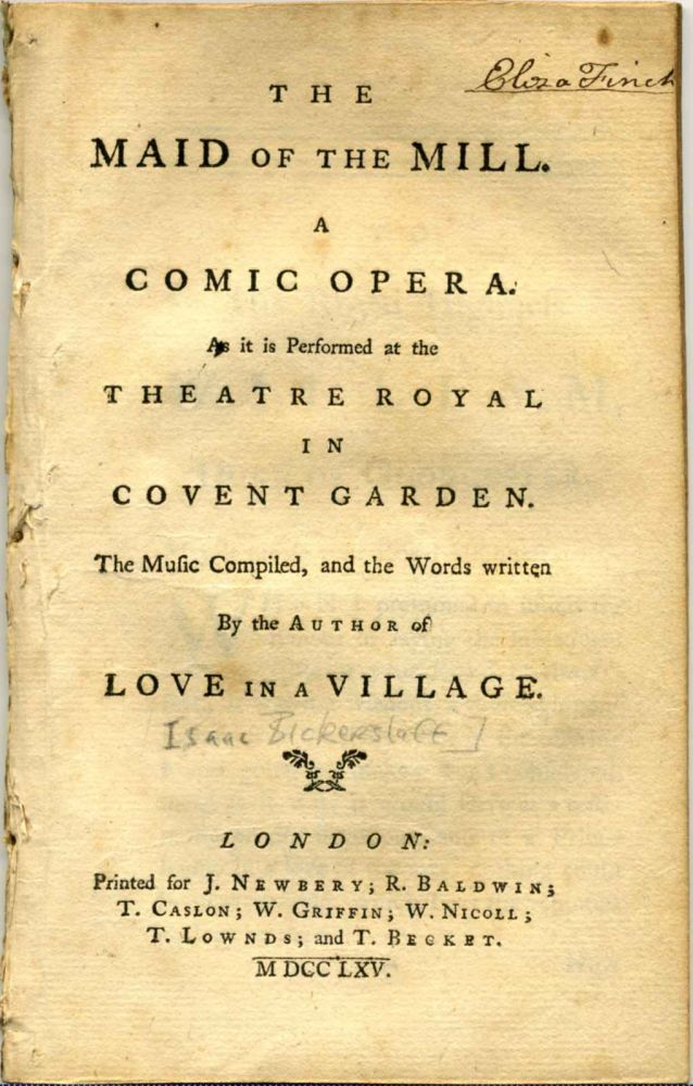 THE MAID OF THE MILL. A Comic Opera. As it is Performed at the Theatre Royal in Covent Garden. The Music Compiled, and the Words written By the Author of Love in a Village. Isaac Bickerstaff.
