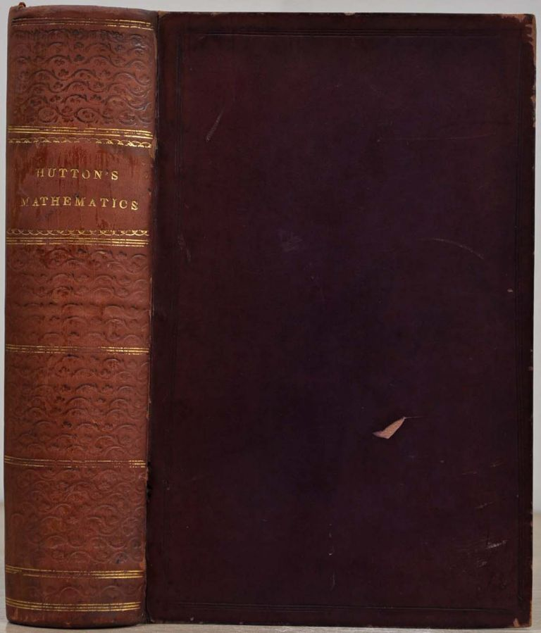 A COURSE OF MATHEMATICS. Composed for the Use of the Royal Military Academy. A New Edition, entirely Remodelled. Charles Hutton.