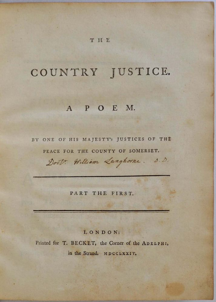 THE COUNTRY JUSTICE. A Poem. By One of His Majesty's Justices of the Peace for the County of Somerset. Parts I, II and III. John Langhorne.