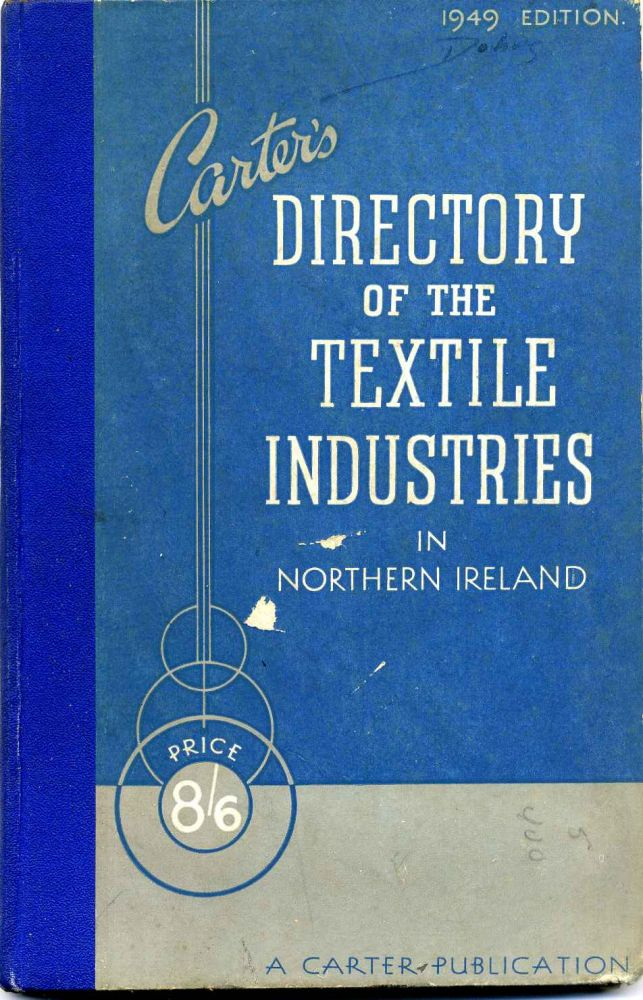 CARTER'S DIRECTORY OF THE TEXTILE INDUSTRIES IN NORTHERN IRELAND 1949. H. R. Carter.