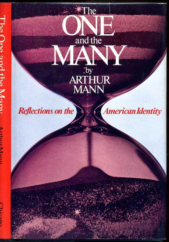 THE ONE AND THE MANY. Reflections on the American Identity. Arthur Mann.