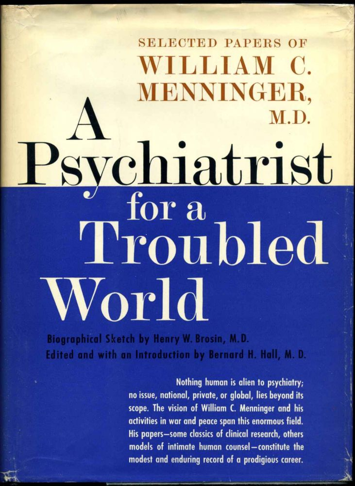A PSYCHIATRIST FOR A TROUBLED WORLD. Selected Papers of William C. Menninger, M.D. Edited, with Introductory Material by Bernard H. Hall, M.D. Signed and inscribed by Robert E. Switzer. Bernard H. Hall, William C. Menninger.