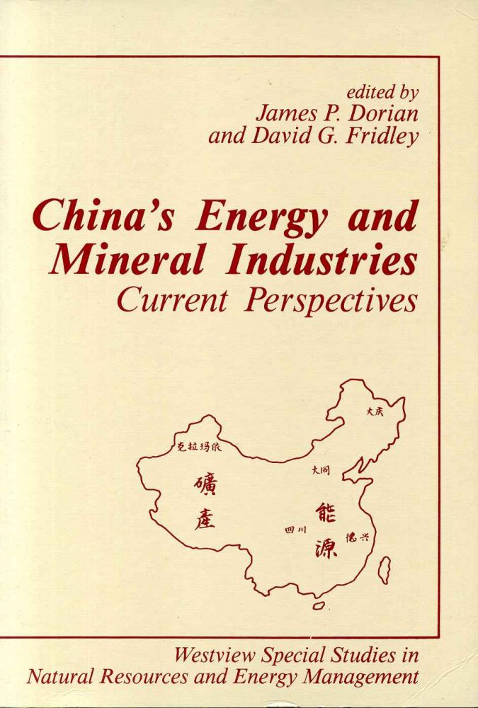 CHINA'S ENERGY AND MINERAL INDUSTRIES. Current Perspectives. James P. Dorian, David G. Fridley.