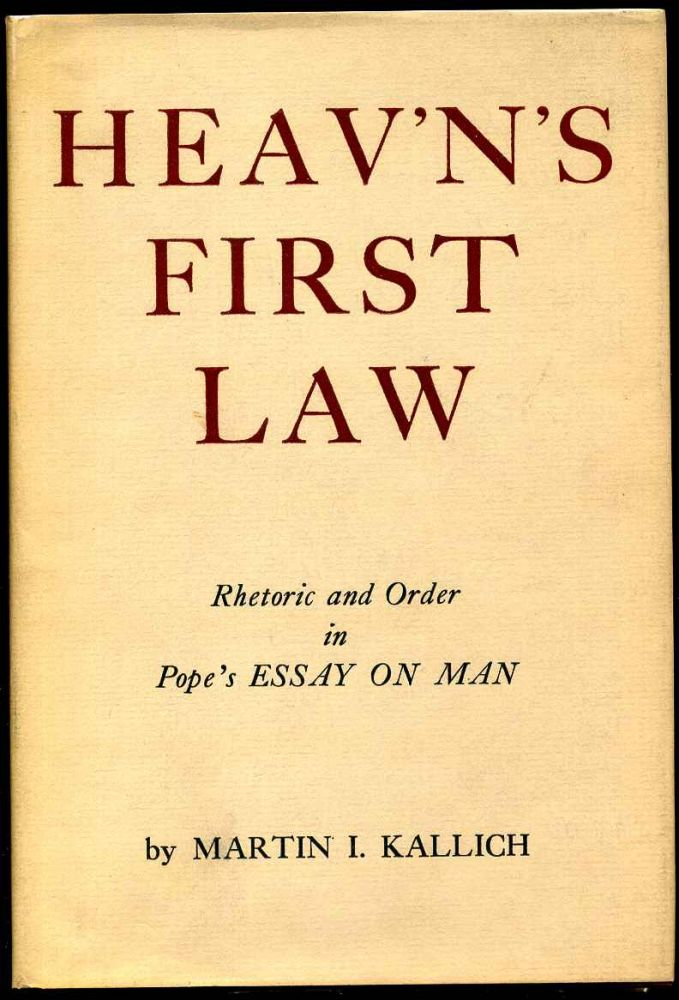 HEAV'N'S FIRST LAW. Rhetoric and Order In Pope's Essay on Man. Martin Kallich.