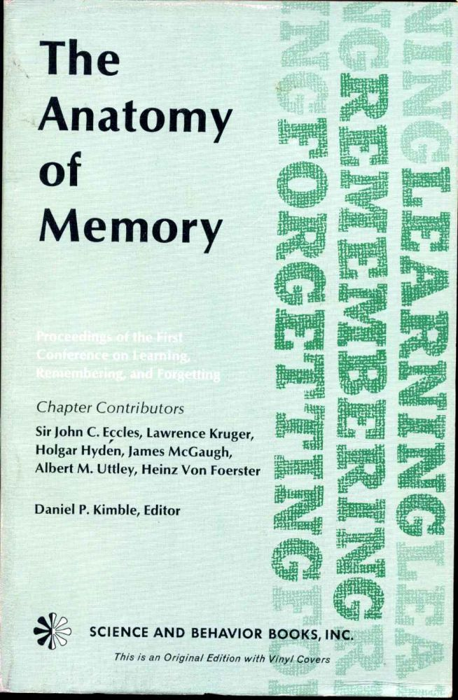 THE ANATOMY OF MEMORY. Learning, Remembering, and Forgetting. Daniel P. Kimble.