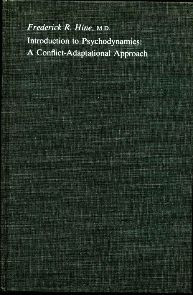 INTRODUCTION TO PSYCHODYNAMICS: A Conflict-Adaptational Approach. Frederick R. Hine.