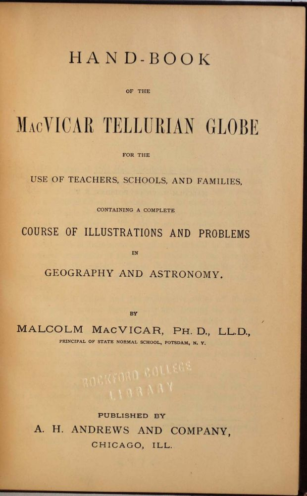 HAND-BOOK OF THE MACVICAR TELLURIAN GLOBE for the Use of Teachers, Schools, and Families, Containing a Complete Course of Illustrations and Problems in Geography and Astronomy. Malcolm MacVicar.
