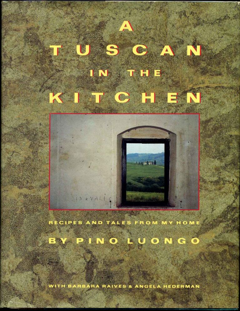 A Tuscan in the Kitchen: Recipes and Tales from My Home. Signed by the author. Pino Luongo, Angela Hederman, Barbara Raives.