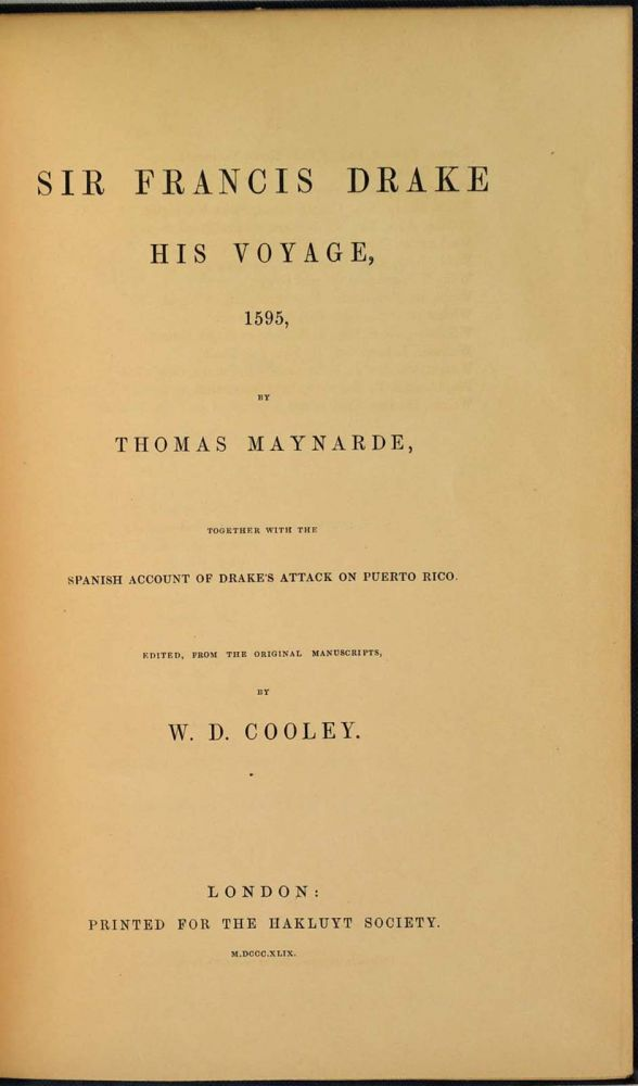 SIR FRANCIS DRAKE. His Voyage, 1595, by Thomas Maynarde, together with the Spanish Account of Drake's Attack on Puerto Rico. Edited, from the original manuscripts, by W. D. Cooley. Thomas Maynarde, W. D. Cooley.
