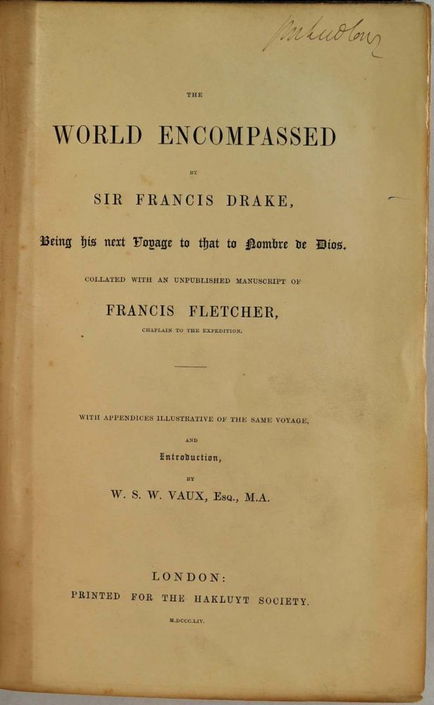 THE WORLD ENCOMPASSED BY SIR FRANCIS DRAKE, Being his next Voyage to that to Nombre de Dios. Collated with an unpublished manuscript of Francis Fletcher, Chaplain to the Expedition. With Appendices Illustrative of the Same Voyage, and Introduction by Vaux. Sir Francis Drake, Francis Fletcher, W S. W. Vaux.