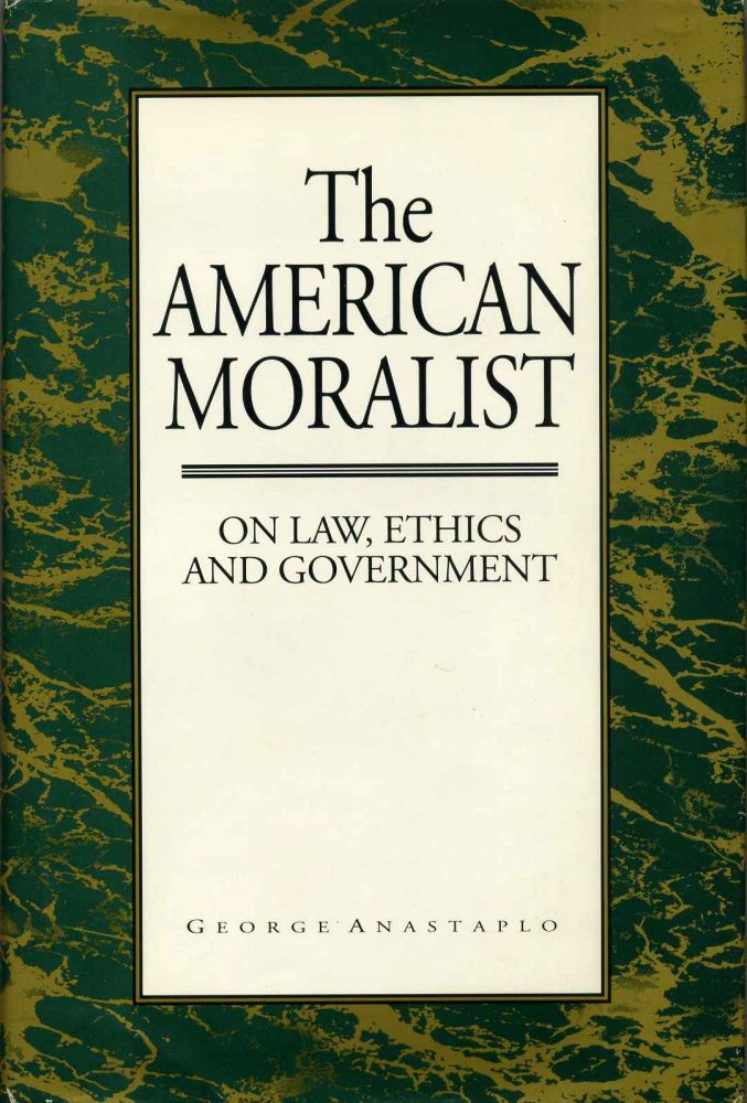 The American Moralist : On Law, Ethics, and Government. George Anastaplo.
