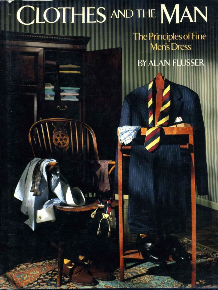 CLOTHES AND THE MAN. The Principles of Fine Men's Dress. Signed by the author. Alan Flusser.