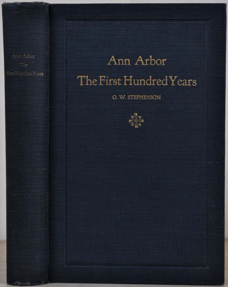 ANN ARBOR. THE FIRST HUNDRED YEARS. O. W. Stephenson.