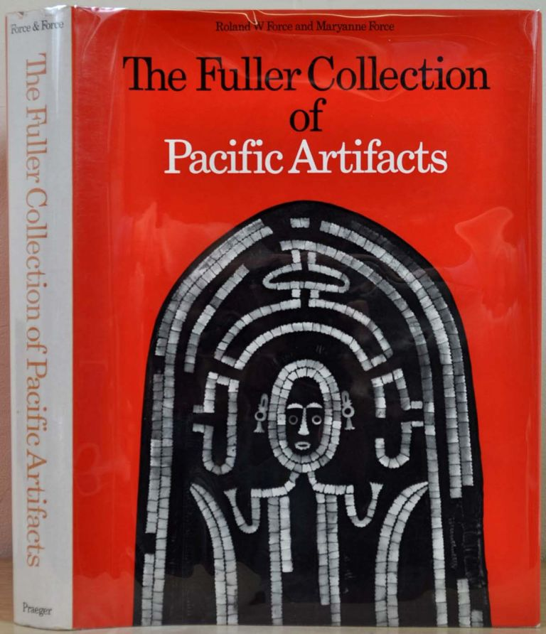 THE FULLER COLLECTION OF PACIFIC ARTIFACTS. Roland W. Force, Maryanne Force.