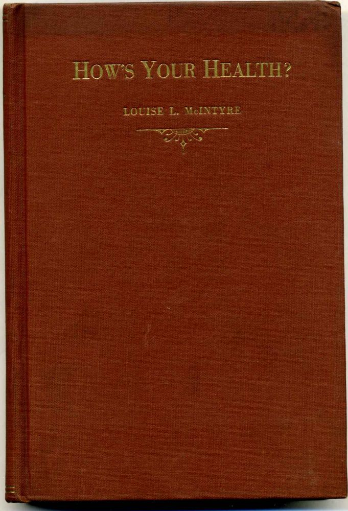 HOW'S YOUR HEALTH? A Series of Scientific Lectures and Exercises for the Proper Care of the Body. Lectures on Health Culture. Signed by Louise L. McIntyre. Louise L. McIntyre.