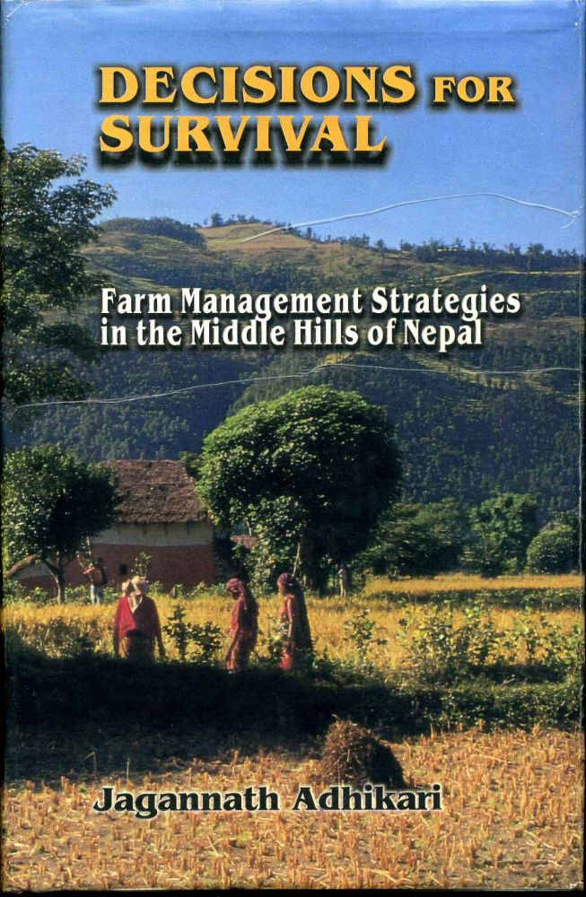 Decisions for Survival: Farm Management Strategies in the Middle Hills of Nepal. Jagannath Adhikari.