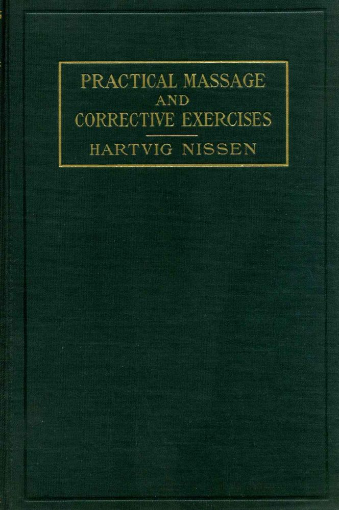 PRACTICAL MASSAGE AND CORRECTIVE EXERCISES with Applied Anatomy. Fifth Edition. Hartvig Nissen.