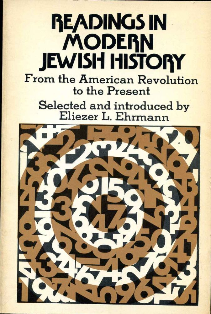 READINGS IN MODERN JEWISH HISTORY from the American Revolution to the Present. Sources Selected and Introduced by Eliezer L. Ehrmann. Eliezer L. Ehrmann.