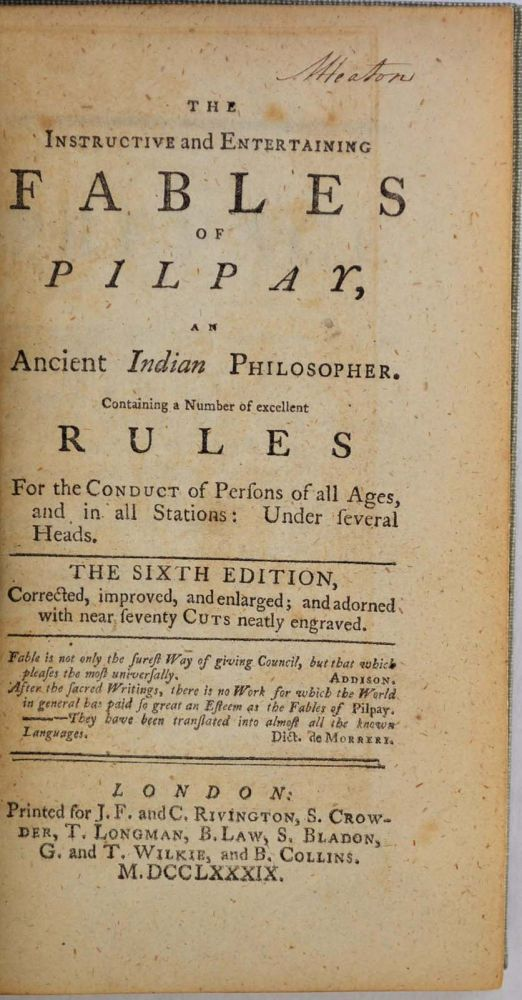 THE INSTRUCTIVE AND ENTERTAINING FABLES OF PILPAY, An Ancient Indian Philosopher. Containing a Number of Excellent Rules for the Conduct of Persons of all Ages, and in all Stations: Under several Heads. The Sixth Edition. Corrected, improved, and enlarged. Pilpay.