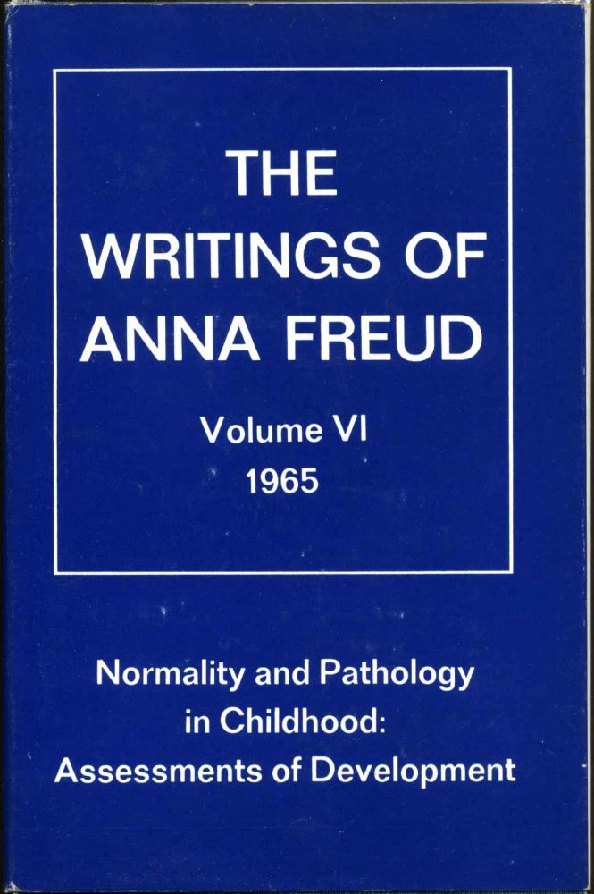 THE WRITINGS OF ANNA FREUD. Volume VI. Normality and Pathology in Childhood: Assessments of Development 1965. Anna Freud, Ruth Eissler, Heinz Hartmann, Ernst Kris.