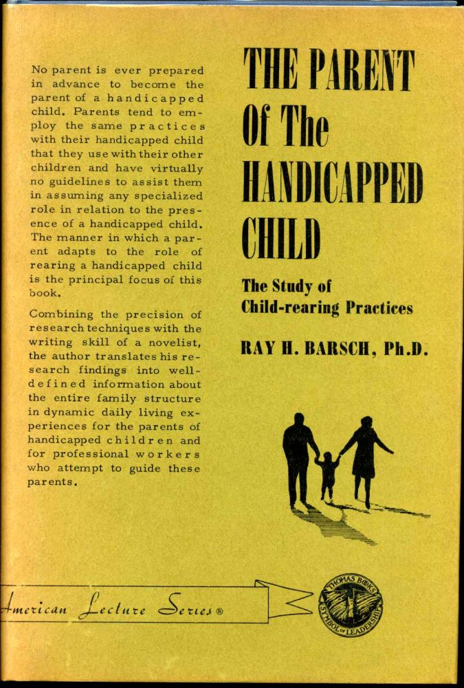THE PARENT OF THE HANDICAPPED CHILD. The Study of Child-rearing Practices. Ray H. Barsch.