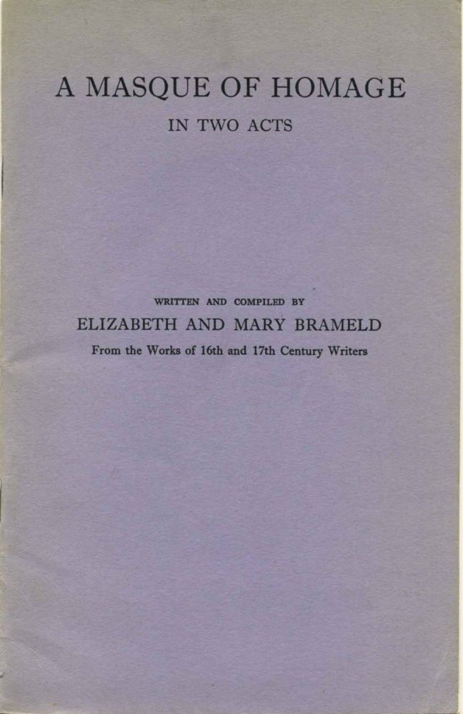 A Masque of Homage in Two Acts. Written and Compiled By E. And M. Brameld from the Works of 16th and 17th Century Writers. Elizabeth Brameld, Mary Bremeld.