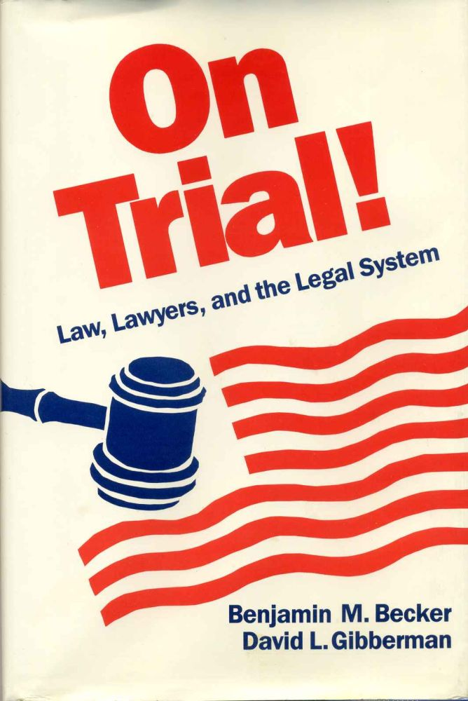 ON TRIAL! Law, Lawyers, and the Legal System. Signed by Ben Becker. Benjamin Max Becker, David L. Gibberman.