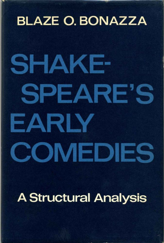 SHAKESPEARE'S EARLY COMEDIES. A Structural Analysis. Blaze Odell Bonazza.