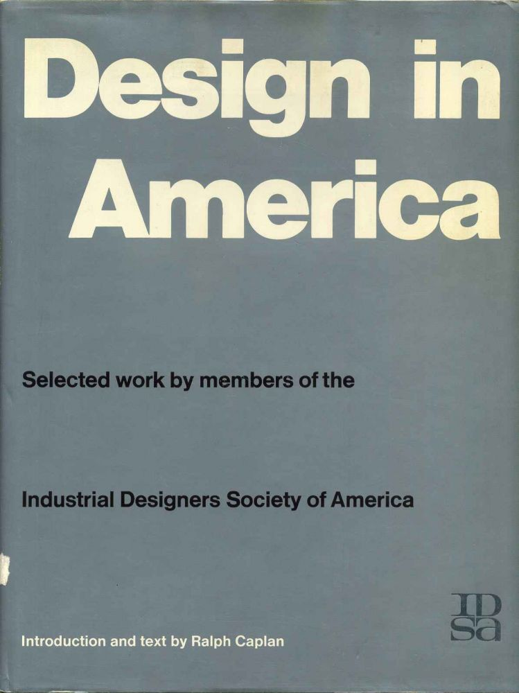 DESIGN IN AMERICA. Selected Work by Members of the Industrial Designers Society of America. Ralph Caplan.