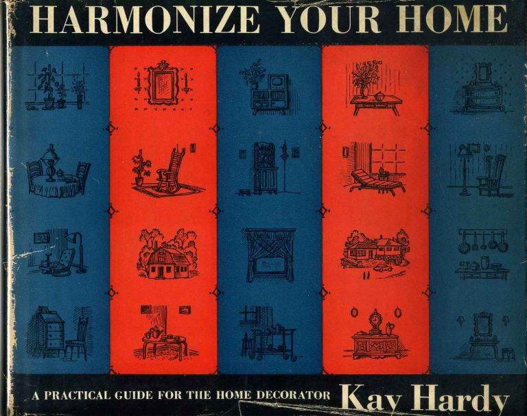 HARMONIZE YOUR HOME. A Practical Guide for the Home Decorator. Kay Hardy.