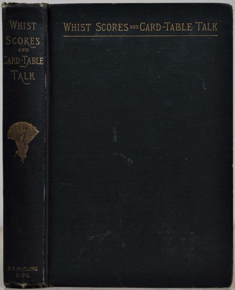 WHIST SCORES AND CARD-TABLE TALK with A Bibliography of Whist. Rudolf H. Rheinhardt.