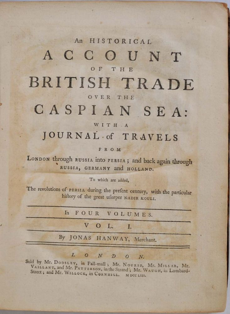 AN HISTORICAL ACCOUNT OF THE BRITISH TRADE OVER THE CASPIAN SEA: With a Journal of Travels from London through Russia into Persia; and back again through Russia, Germany and Holland. Four volume set. Jonas Hanway.