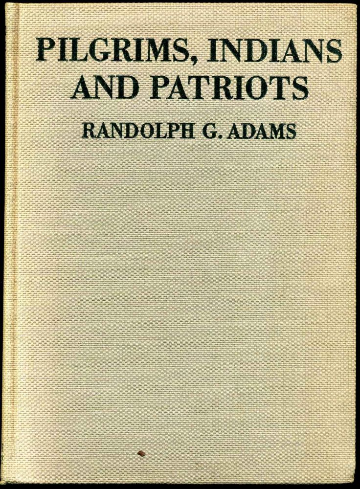 PILGRIMS, INDIANS AND PATRIOTS. The Pictorial History of America from the Colonial Age to the Revolution. Randolph G. Adams.