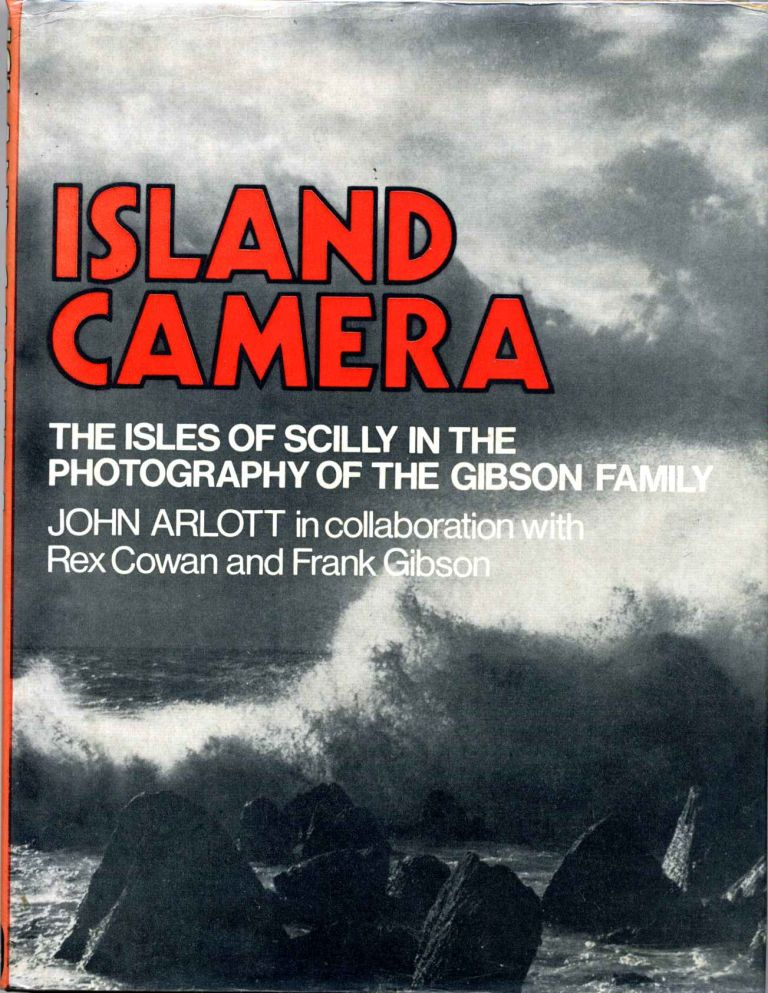Island Camera: The Isles of Scilly in the Photography of the Gibson Family. John Arlott, Rex Cowan, Frank Gibson.