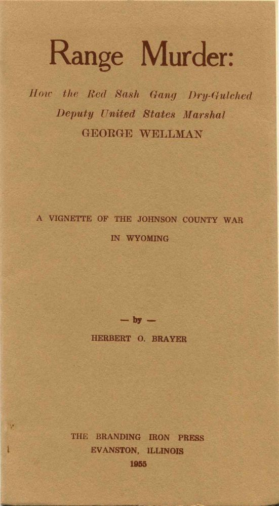 RANGE MURDER: How The Red Sash Gang Dry-Gulched Deputy States Marshal George Wellman. A Vignette Of The Johnson County War In Wyoming. Herbert O. Brayer.